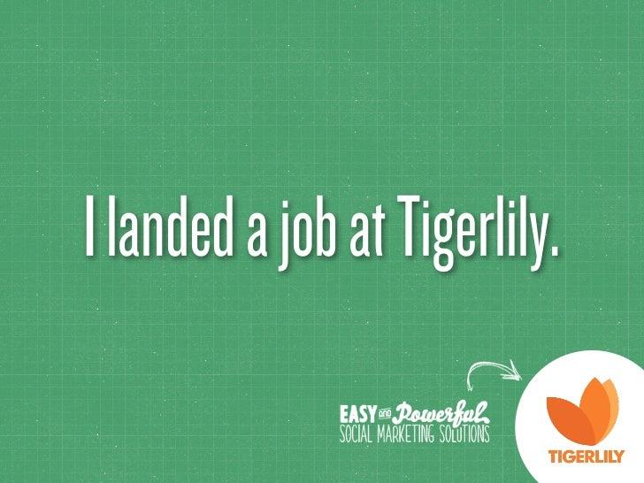 I landed a job at Tigerlily.
