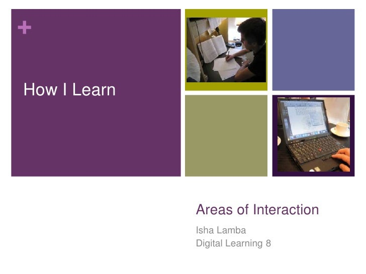 Areas of Interaction <br />Isha Lamba<br />Digital Learning 8<br />How I Learn<br />