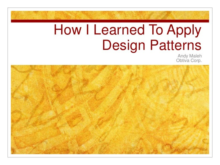 How I Learned To Apply Design Patterns<br />Andy Maleh<br />Obtiva Corp.<br />