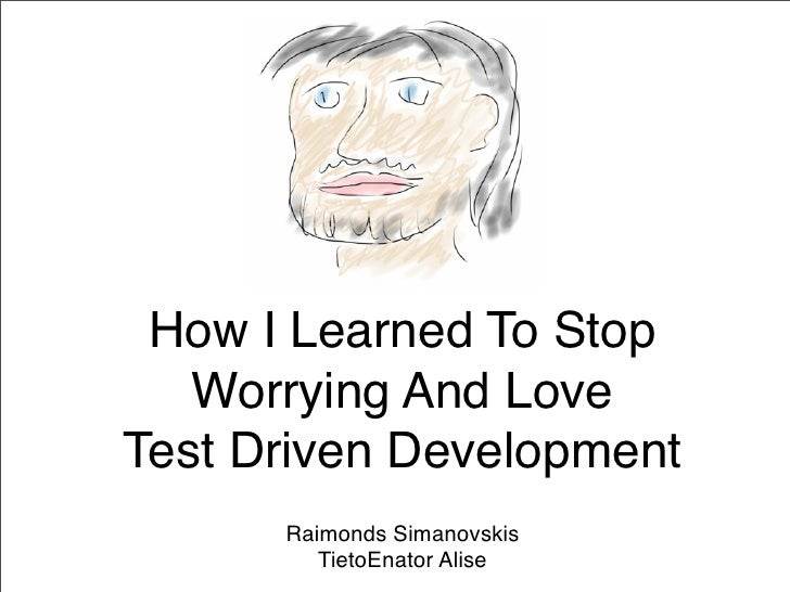 How I Learned To Stop    Worrying And Love Test Driven Development       Raimonds Simanovskis          TietoEnator Alise