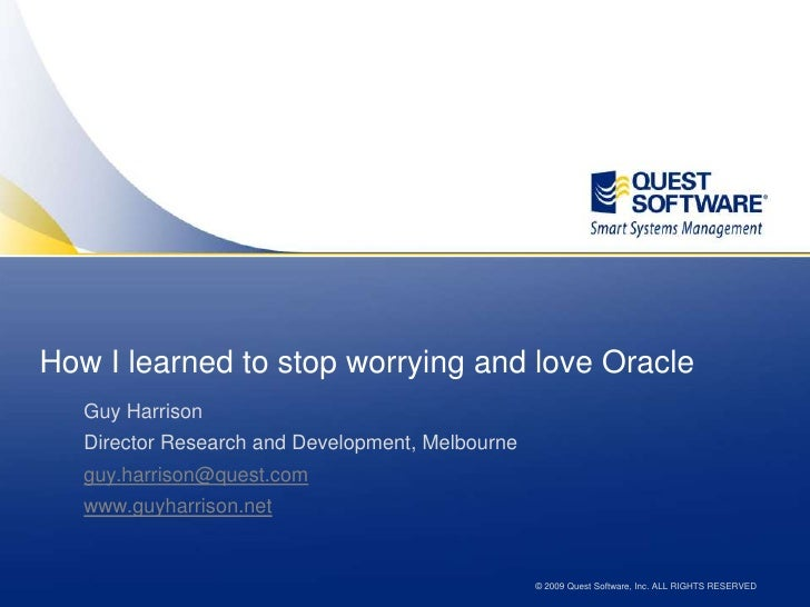 How I learned to stop worrying and love Oracle<br />Guy Harrison<br />Director Research and Development, Melbourne<br />gu...