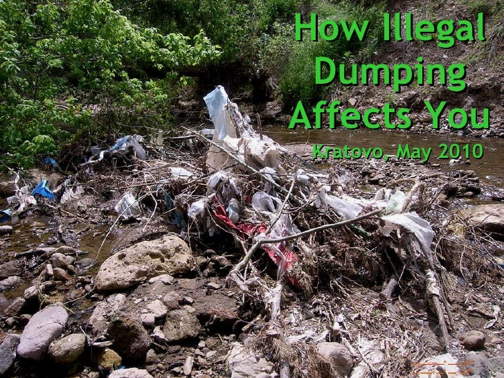 How Illegal Dumping Affects You Kratovo, May 2010