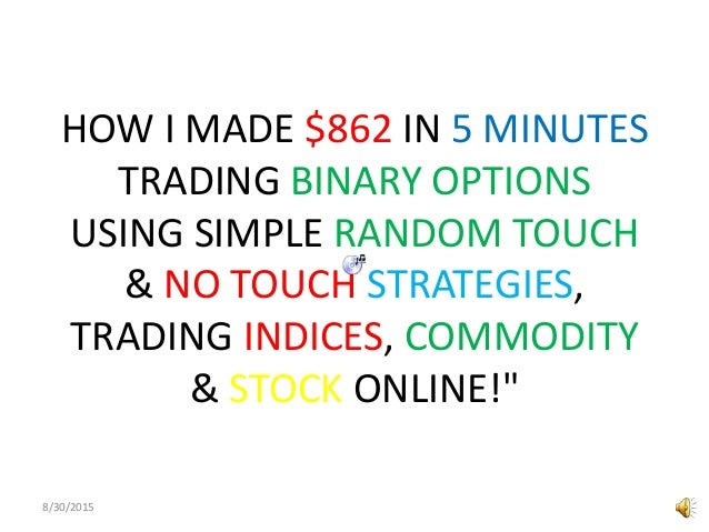 HOW I MADE $862 IN 5 MINUTES TRADING BINARY OPTIONS USING SIMPLE RANDOM TOUCH & NO TOUCH STRATEGIES, TRADING INDICES, COMM...