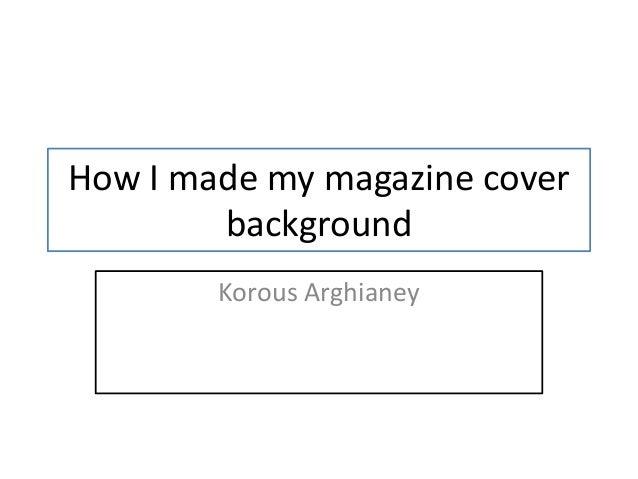 How I made my magazine cover        background        Korous Arghianey