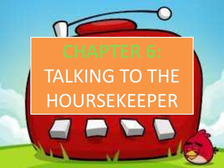 CHAPTER 6:TALKING TO THEHOURSEKEEPER