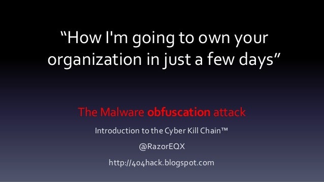 """""""How I'm going to own your organization in just a few days"""" The Malware obfuscation attack Introduction to the Cyber Kill ..."""