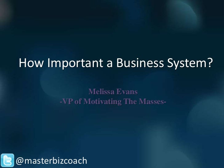 How Important a Business System?                 Melissa Evans         -VP of Motivating The Masses-@masterbizcoach