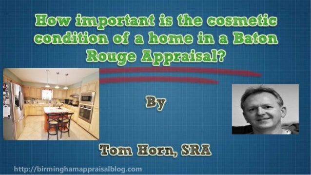 How Important Is Cosmetic Condition In A Baton Home Appraisal?