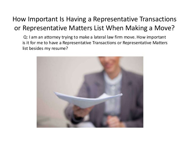 How Important Is Having a Representative Transactions or Representative Matters List When Making a Move? Q: I am an attorn...