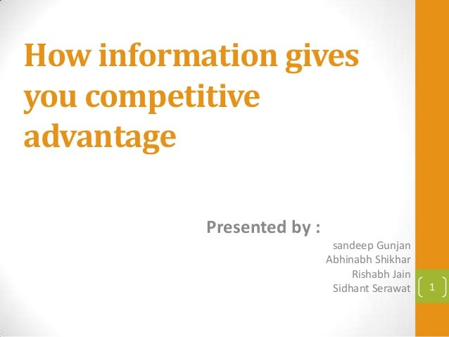 How information givesyou competitiveadvantage           Presented by :                             sandeep Gunjan         ...