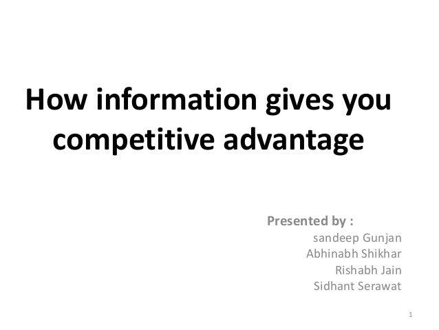 How information gives you competitive advantage                Presented by :                       sandeep Gunjan        ...