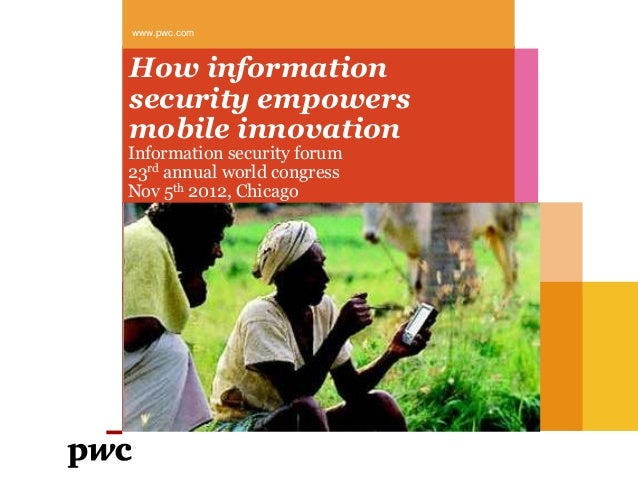 www.pwc.comHow informationsecurity empowersmobile innovationInformation security forum23rd annual world congressNov 5th 20...