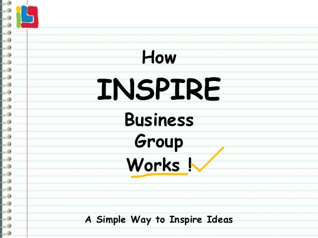 How  INSPIRE       Business        Group       Works !A Simple Way to Inspire Ideas