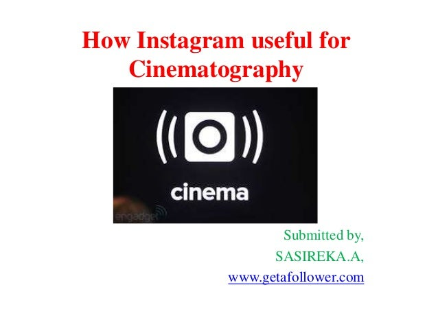 How Instagram useful for Cinematography  Submitted by, SASIREKA.A, www.getafollower.com