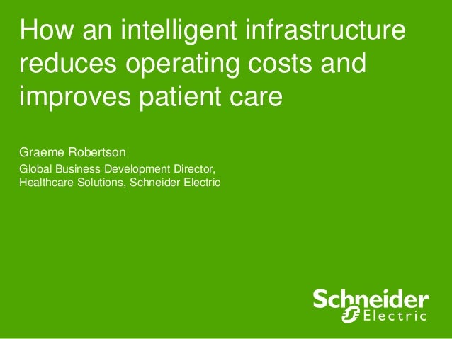 How an intelligent infrastructurereduces operating costs andimproves patient careGraeme RobertsonGlobal Business Developme...