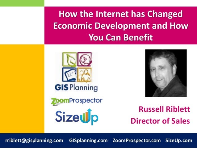 How the Internet has Changed Economic Development and How You Can Benefit  Russell Riblett Director of Sales rriblett@gisp...