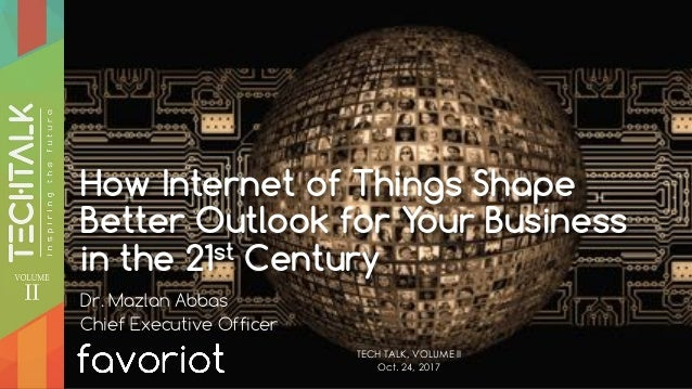 favoriot How Internet of Things Shape Better Outlook for Your Business in the 21st Century Dr. Mazlan Abbas Chief Executiv...