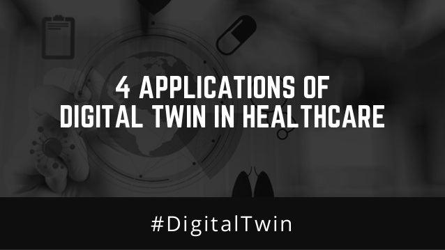 4 APPLICATIONS OF DIGITAL TWIN IN HEALTHCARE #DigitalTwin