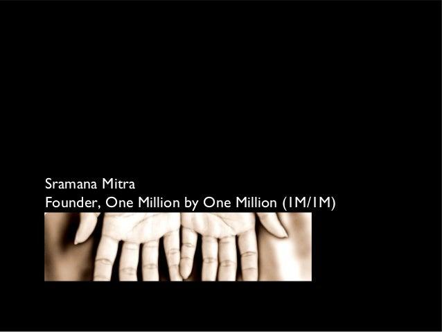 Sramana Mitra Founder, One Million by One Million (1M/1M)