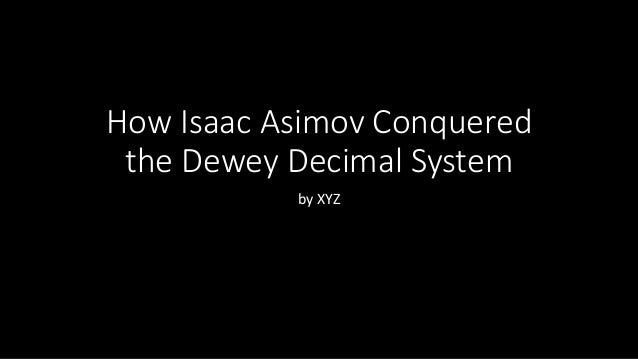 How Isaac Asimov Conquered the Dewey Decimal System by XYZ