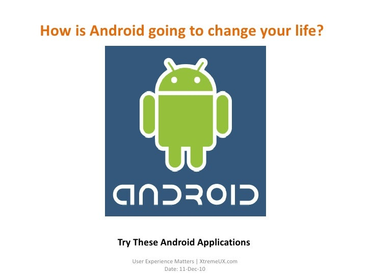 How is Android going to change your life? <br />Try These Android Applications<br />User ExperienceMatters | XtremeUX.com ...