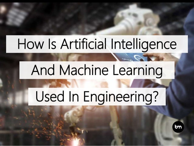 How Is Artificial Intelligence And Machine Learning Used In Engineering?