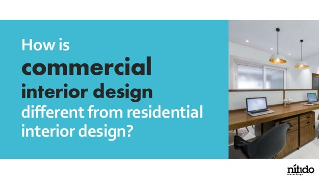 How is commercial interior design different from residential interior design?