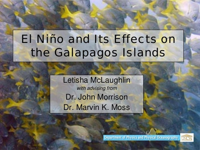 El Niño and Its Effects on the Galapagos Islands Letisha McLaughlin with advising from Dr. John Morrison Dr. Marvin K. Moss