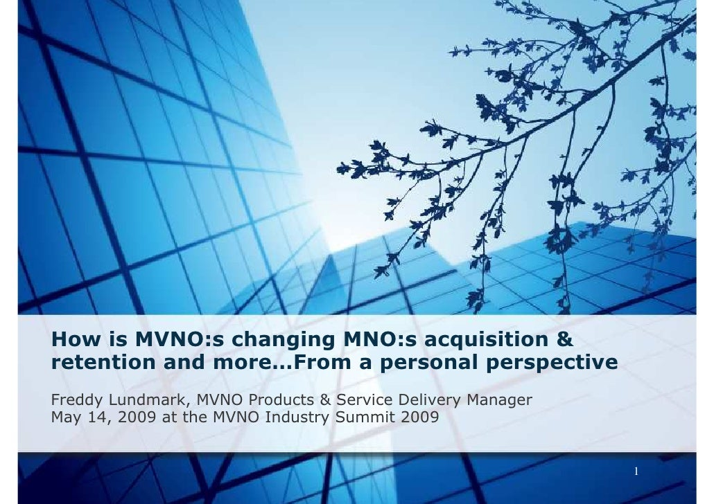 How is MVNO:s changing MNO:s acquisition & retention and more…From a personal perspective Freddy Lundmark, MVNO Products &...