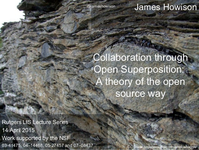James Howison Collaboration through Open Superposition: A theory of the open source way CC Credit: http://www.flickr.com/p...