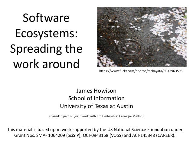 Software Ecosystems: Spreading the work around James Howison School of Information University of Texas at Austin (based in...
