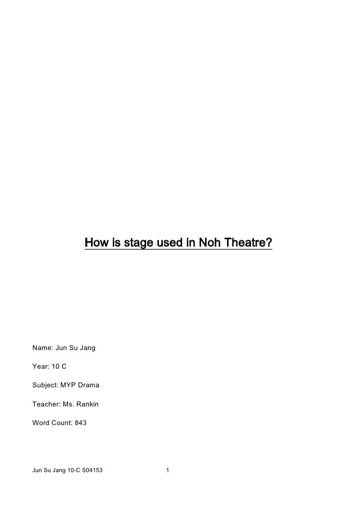How is stage used in Noh Theatre?<br />Name: Jun Su Jang<br />Year: 10 C<br />Subject: MYP Drama<br />Teacher: Ms. Rankin<...
