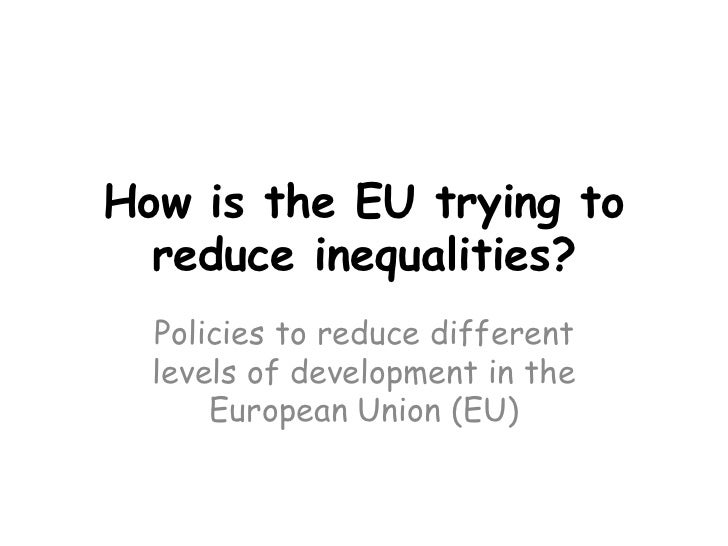 How is the EU trying to reduce inequalities?<br />Policies to reduce different levels of development in the European Union...