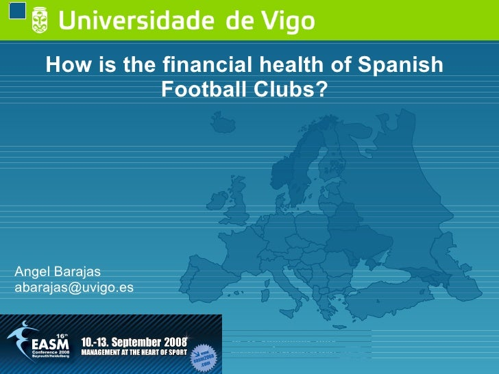How is the financial health of Spanish Football Clubs? Angel Barajas [email_address]