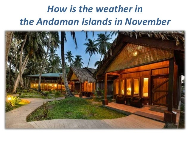 How is the weather in the Andaman Islands in November monof November?