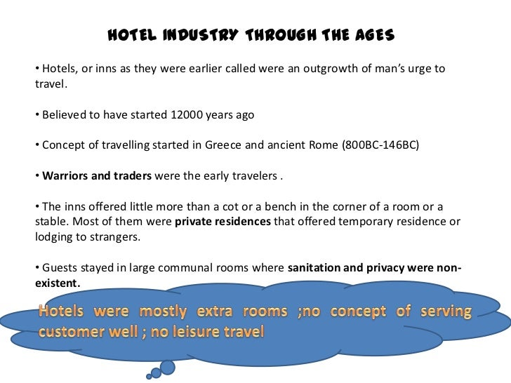 HOTEL INDUSTRY THROUGH THE AGES• Hotels, or inns as they were earlier called were an outgrowth of man's urge totravel.• Be...