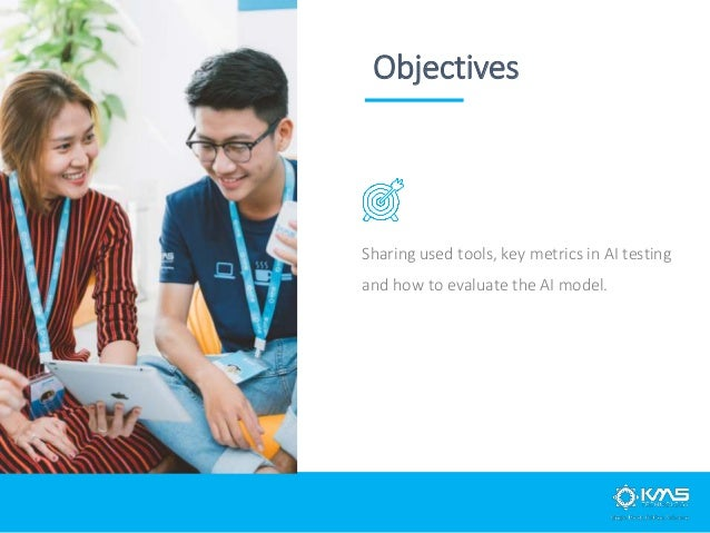 Objectives Sharing used tools, key metrics in AI testing and how to evaluate the AI model.