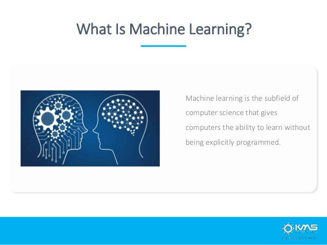 What Is Machine Learning? Machine learning is the subfield of computer science that gives computers the ability to learn w...