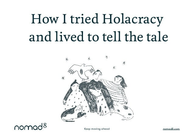 Keep moving ahead nomad8.com How I tried Holacracy and lived to tell the tale