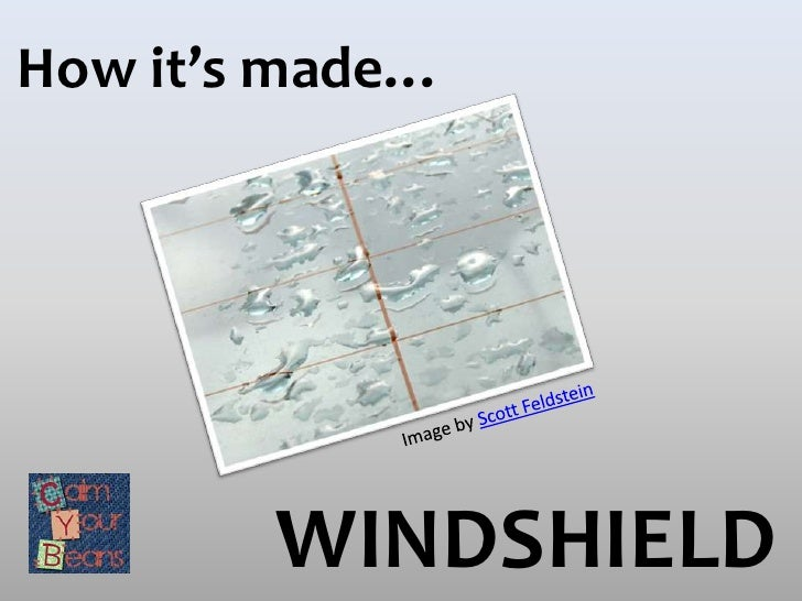 How it's made…        WINDSHIELD