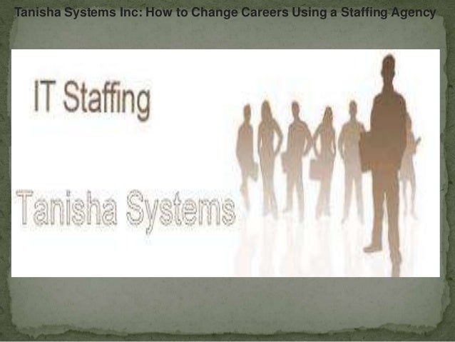 Tanisha Systems Inc: How to Change Careers Using a Staffing Agency