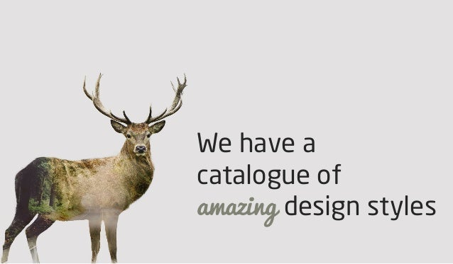 We have a catalogue of amazing design styles
