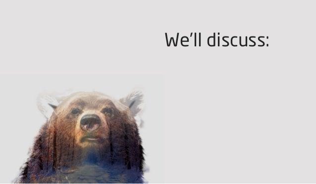 We'll discuss: