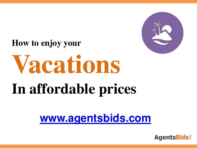 How to enjoy your Vacations In affordable prices www.agentsbids.com