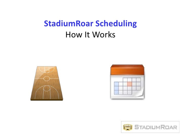 StadiumRoar Scheduling<br />How It Works<br />