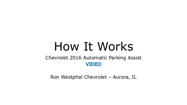 How It Works Chevrolet 2016 Automatic Parking Assist VIDEO Ron Westphal Chevrolet – Aurora, IL