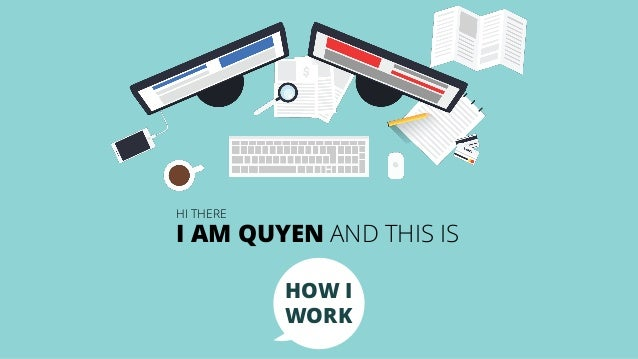 HOW I WORK I AM QUYEN AND THIS IS HI THERE