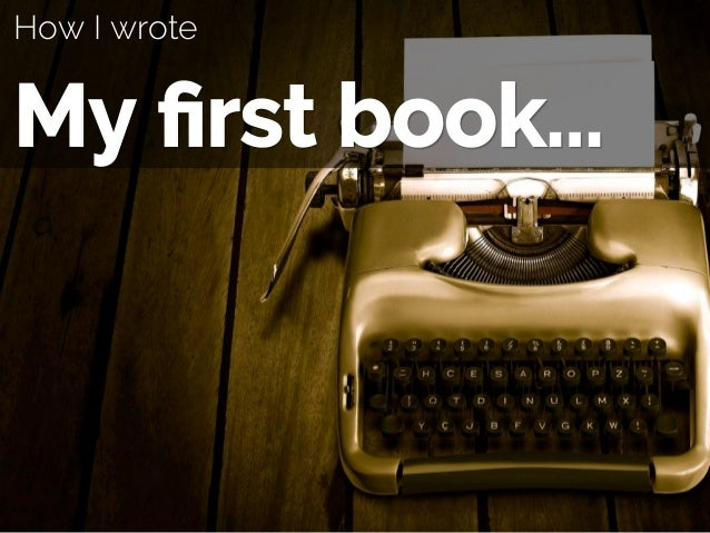 How I wrote My first book...