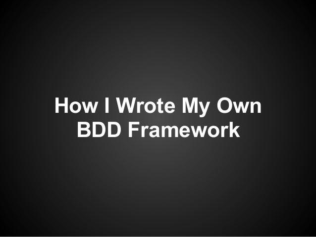 How I Wrote My Own BDD Framework