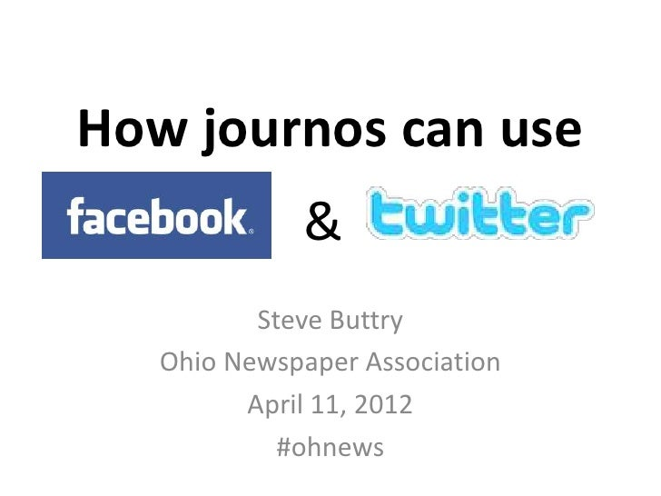 How journos can use             &          Steve Buttry   Ohio Newspaper Association         April 11, 2012            #oh...
